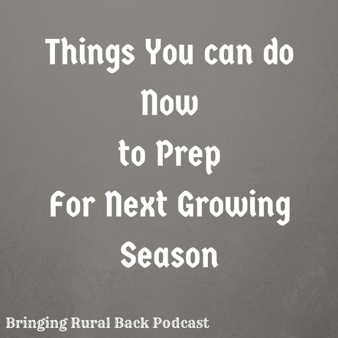 Things You can do Nowto PrepFor Next Growing Season